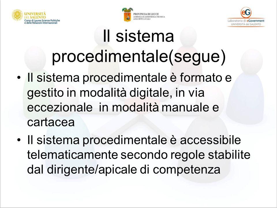 Il sistema procedimentale(segue) Il sistema procedimentale è formato e gestito in modalità digitale, in via eccezionale in modalità manuale e cartacea
