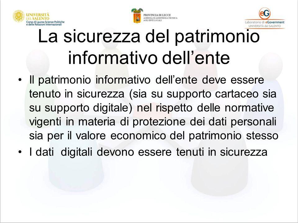 La sicurezza del patrimonio informativo dellente Il patrimonio informativo dellente deve essere tenuto in sicurezza (sia su supporto cartaceo sia su s