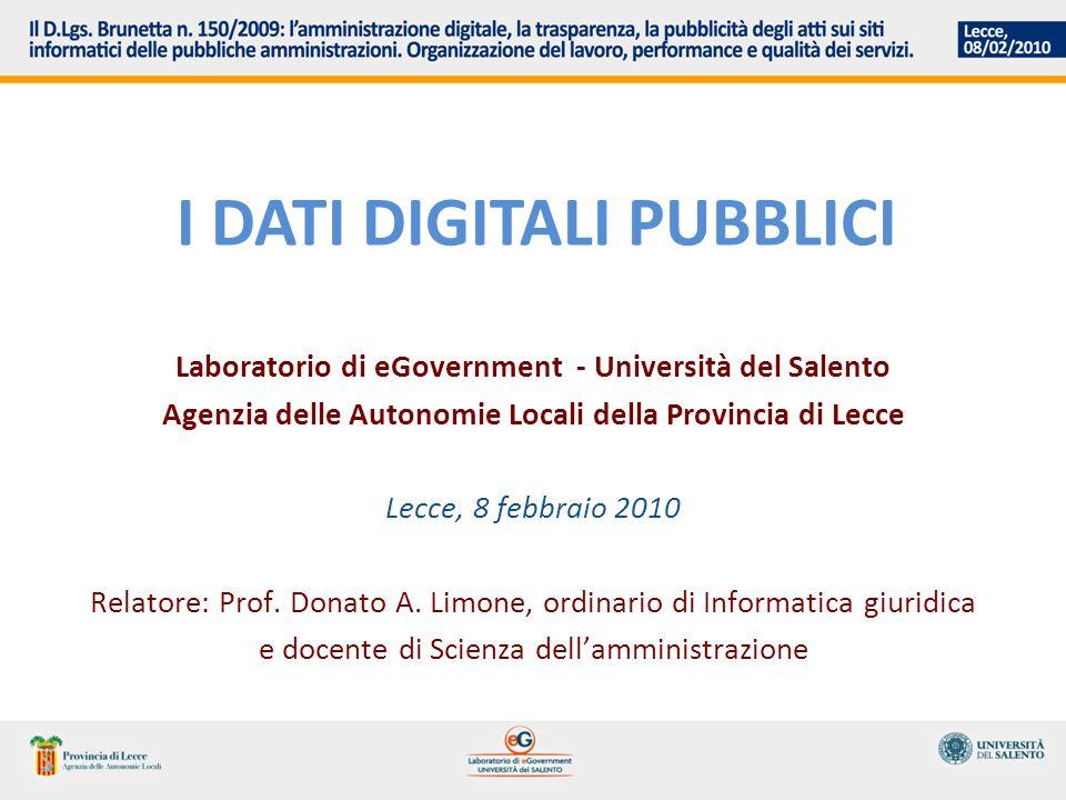 I DATI DIGITALI PUBBLICI Laboratorio di eGovernment - Università del Salento Agenzia delle Autonomie Locali della Provincia di Lecce Lecce, 8 febbraio