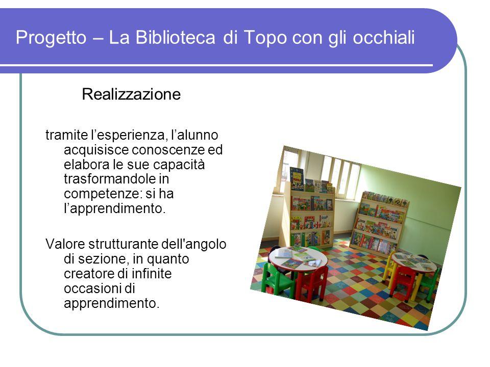 Progetto – La Biblioteca di Topo con gli occhiali Realizzazione tramite lesperienza, lalunno acquisisce conoscenze ed elabora le sue capacità trasform