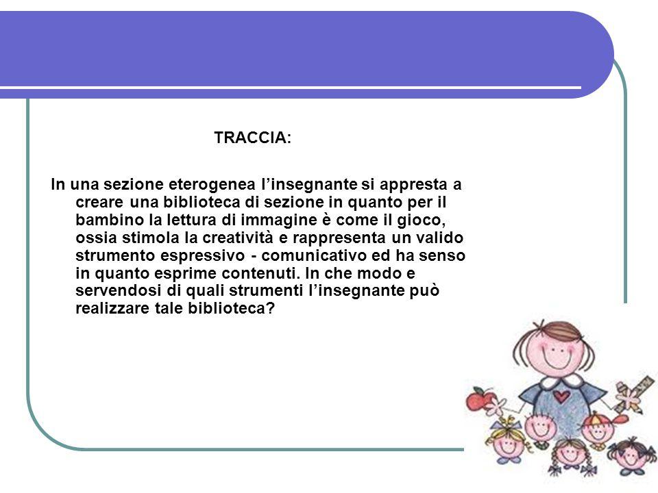 TRACCIA: In una sezione eterogenea linsegnante si appresta a creare una biblioteca di sezione in quanto per il bambino la lettura di immagine è come i