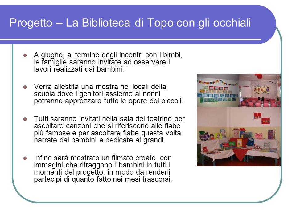 Progetto – La Biblioteca di Topo con gli occhiali A giugno, al termine degli incontri con i bimbi, le famiglie saranno invitate ad osservare i lavori