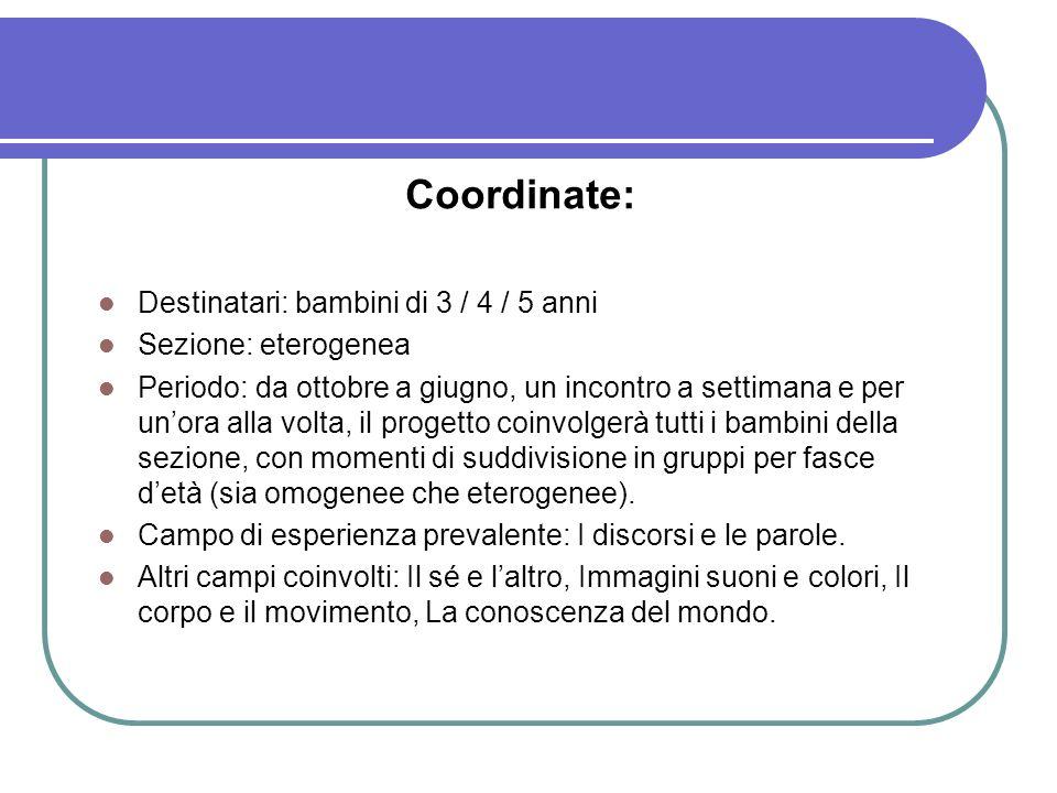 Coordinate: Destinatari: bambini di 3 / 4 / 5 anni Sezione: eterogenea Periodo: da ottobre a giugno, un incontro a settimana e per unora alla volta, i