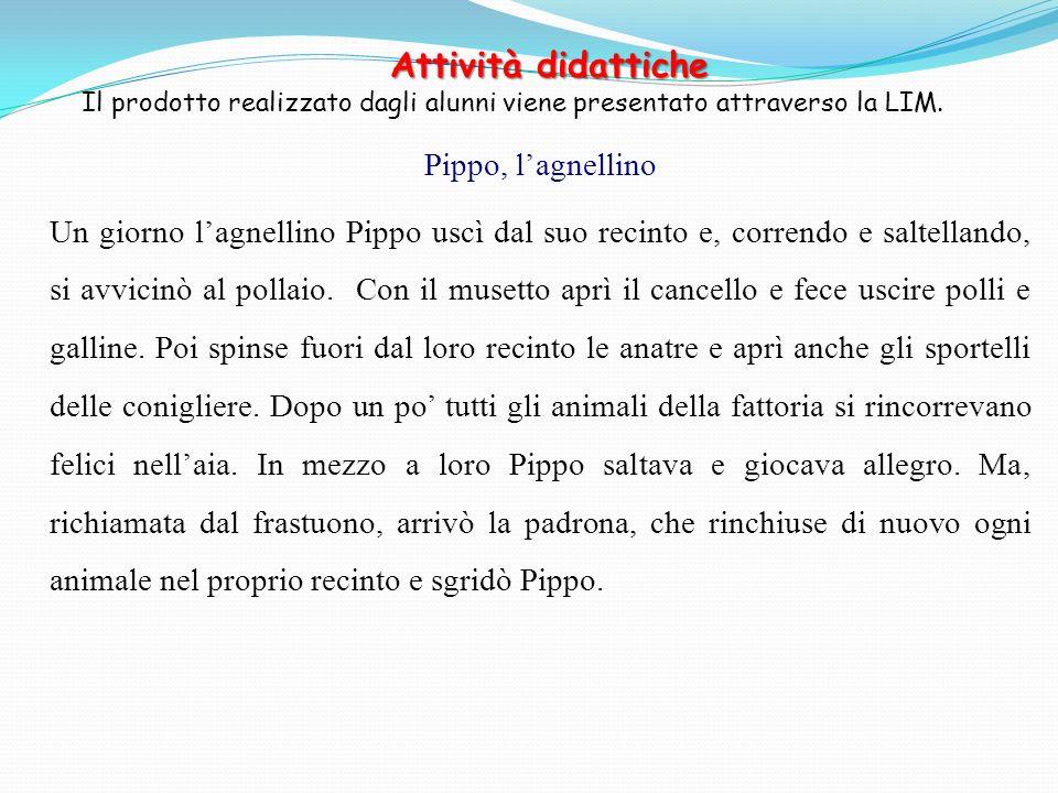Pippo, lagnellino Un giorno lagnellino Pippo uscì dal suo recinto e, correndo e saltellando, si avvicinò al pollaio. Con il musetto aprì il cancello e