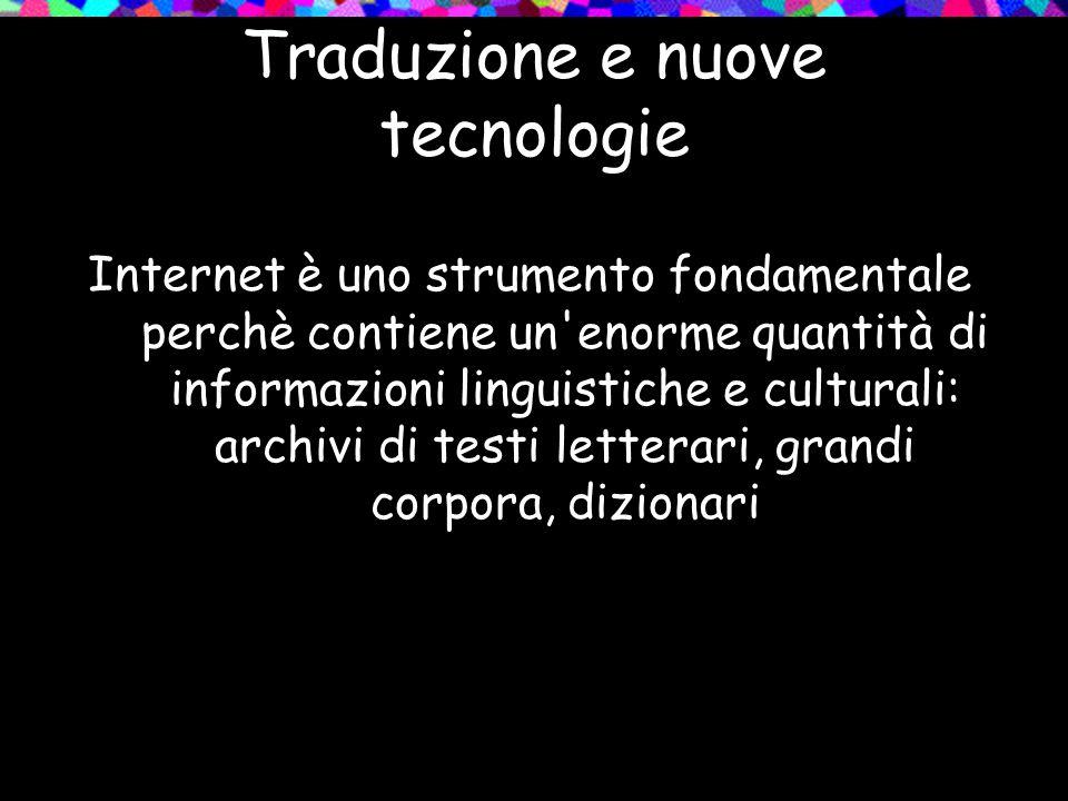 Internet è uno strumento fondamentale perchè contiene un'enorme quantità di informazioni linguistiche e culturali: archivi di testi letterari, grandi