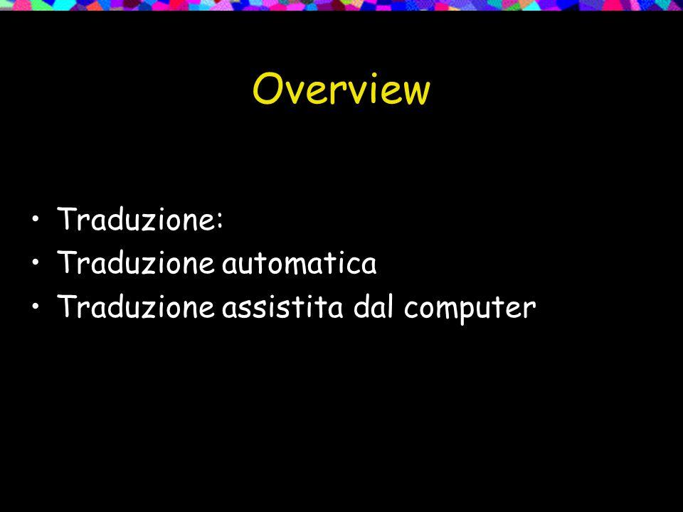 Traduzione automatica: breve storia Riassumendo: quarta fase (dal 1975), in cui la ricerca sulla MT si lega ai nuovi approcci di intelligenza artificiale con orientamento interdisciplinare (informatica, linguistica computazionale e traduttologia).