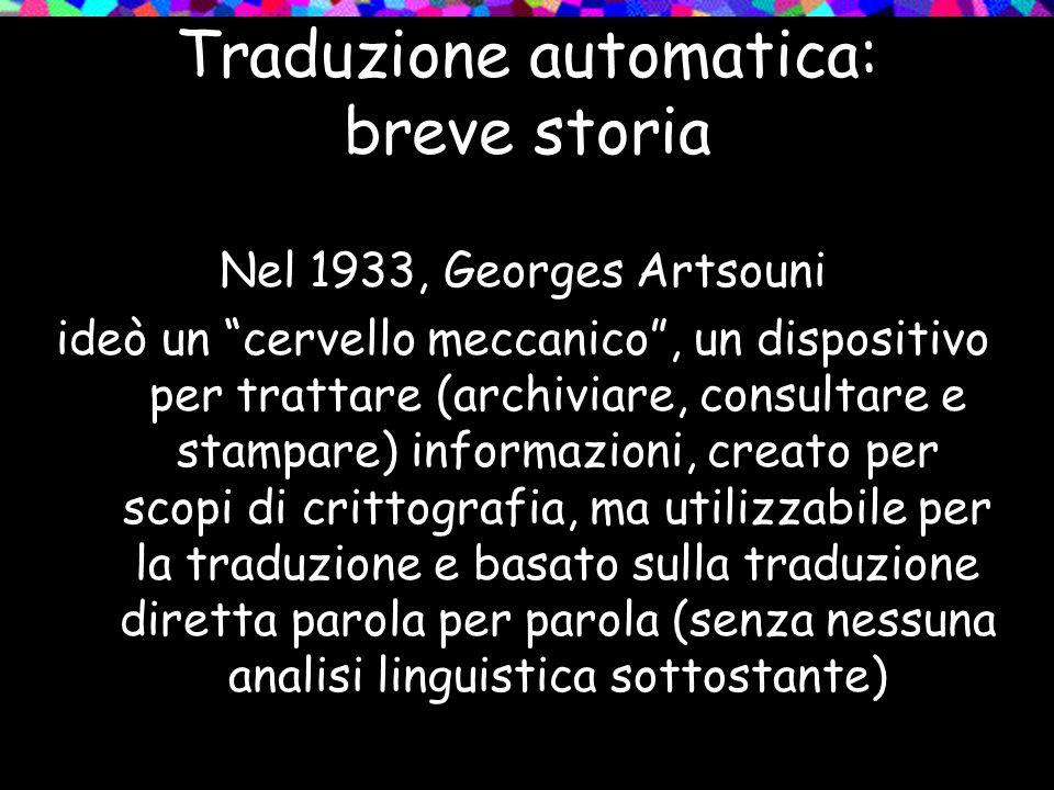 Traduzione automatica: breve storia Nel 1933, Georges Artsouni ideò un cervello meccanico, un dispositivo per trattare (archiviare, consultare e stamp