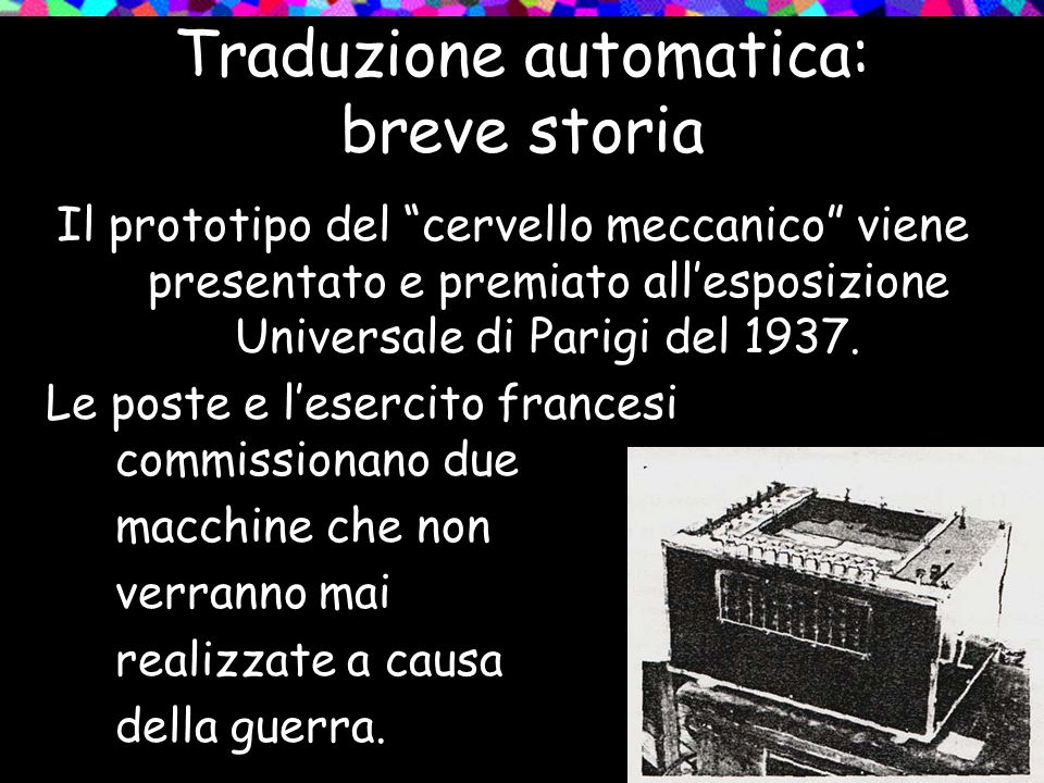 Traduzione automatica: breve storia Il prototipo del cervello meccanico viene presentato e premiato allesposizione Universale di Parigi del 1937. Le p