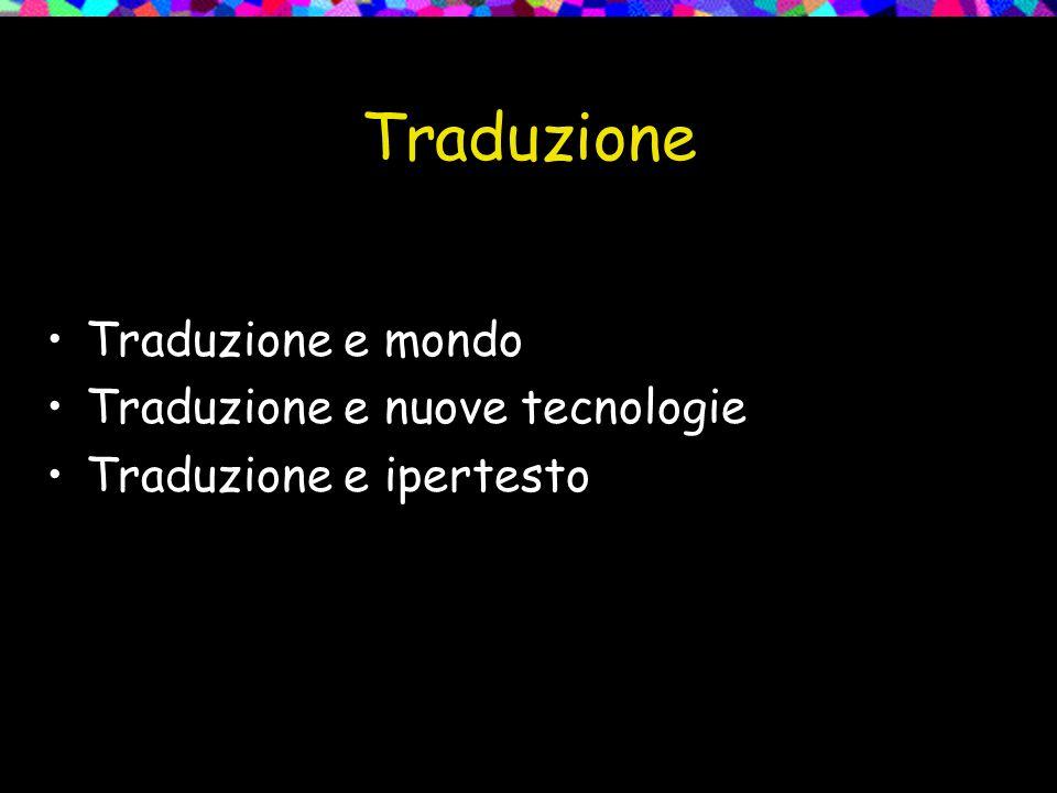 Traduzione Traduzione e mondo Traduzione e nuove tecnologie Traduzione e ipertesto