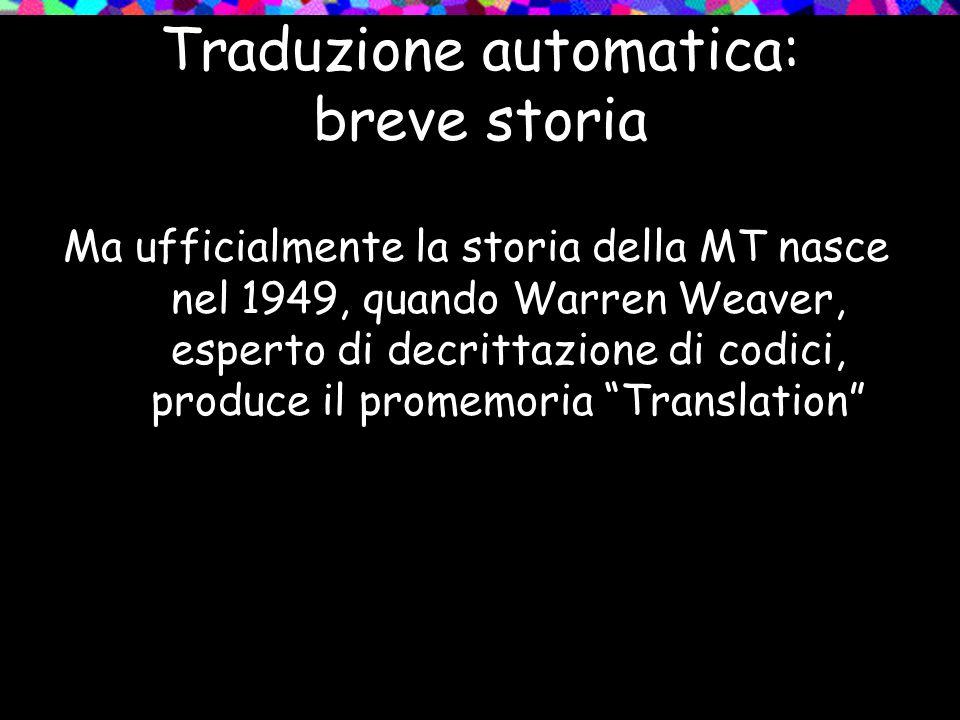 Traduzione automatica: breve storia Ma ufficialmente la storia della MT nasce nel 1949, quando Warren Weaver, esperto di decrittazione di codici, prod