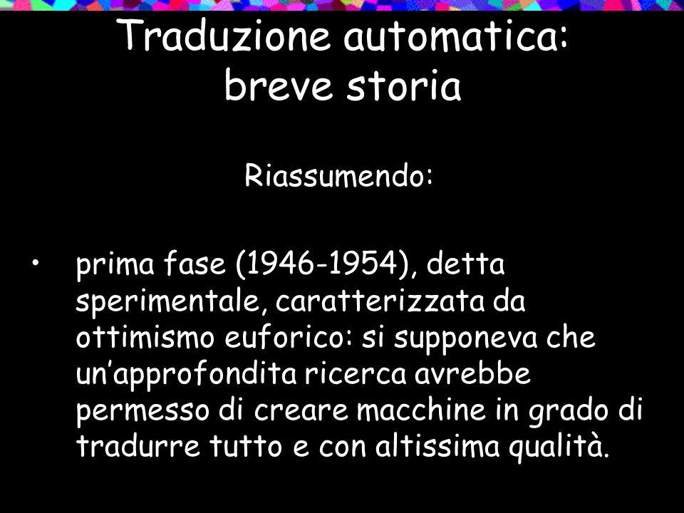 Traduzione automatica: breve storia Riassumendo: prima fase (1946-1954), detta sperimentale, caratterizzata da ottimismo euforico: si supponeva che un