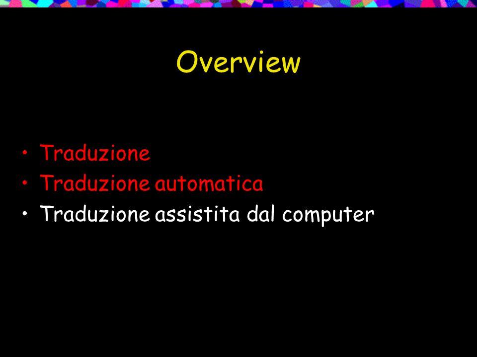 Overview Traduzione Traduzione automatica Traduzione assistita dal computer