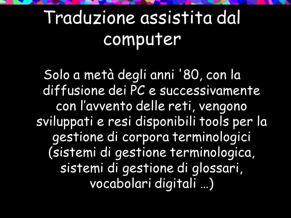 Traduzione assistita dal computer Solo a metà degli anni '80, con la diffusione dei PC e successivamente con lavvento delle reti, vengono sviluppati e
