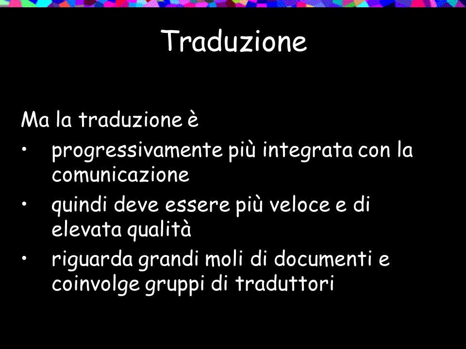 Traduzione Ma la traduzione è progressivamente più integrata con la comunicazione quindi deve essere più veloce e di elevata qualità riguarda grandi m