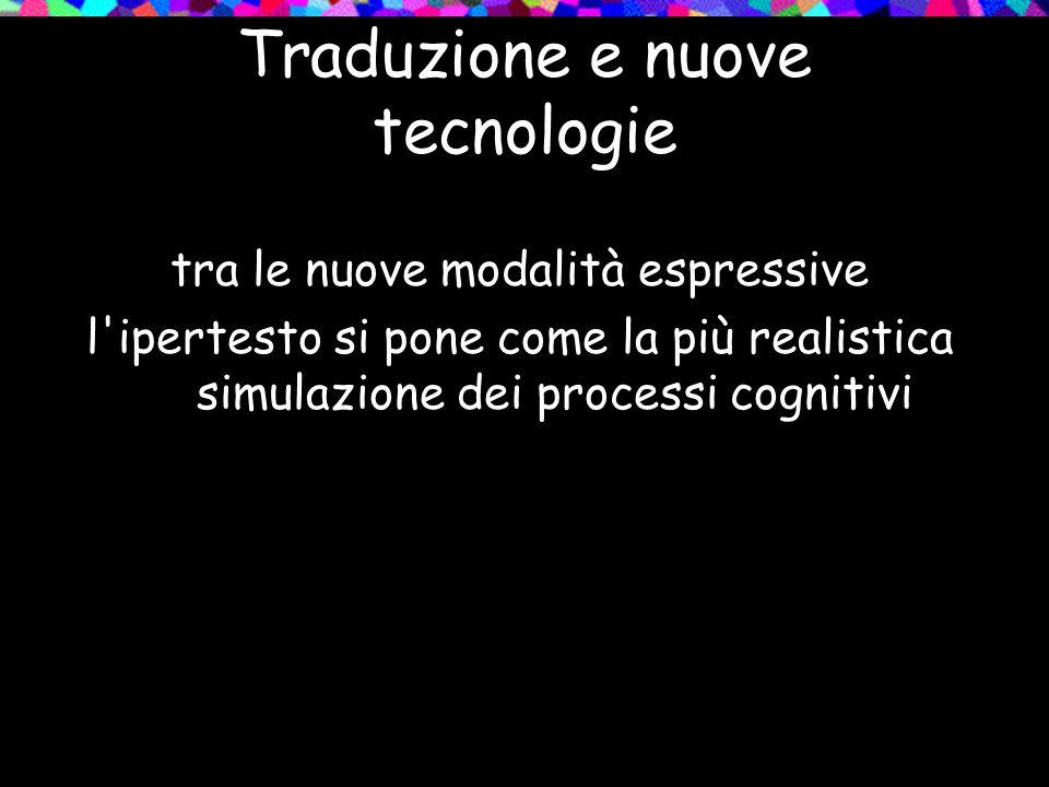 tra le nuove modalità espressive l'ipertesto si pone come la più realistica simulazione dei processi cognitivi Traduzione e nuove tecnologie