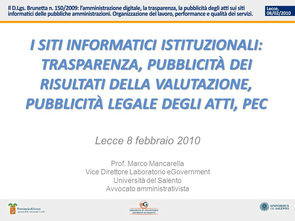I SITI INFORMATICI ISTITUZIONALI: TRASPARENZA, PUBBLICITÀ DEI RISULTATI DELLA VALUTAZIONE, PUBBLICITÀ LEGALE DEGLI ATTI, PEC Lecce 8 febbraio 2010 Prof.