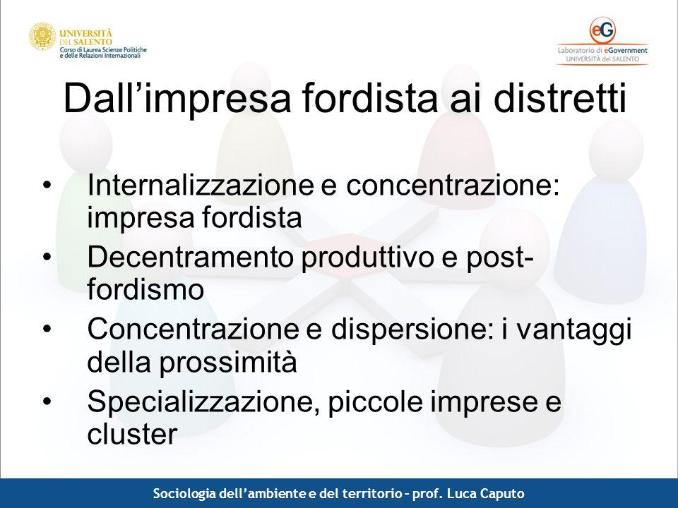Comunicazione pubblica - Luca Caputo Dallimpresa fordista ai distretti Internalizzazione e concentrazione: impresa fordista Decentramento produttivo e