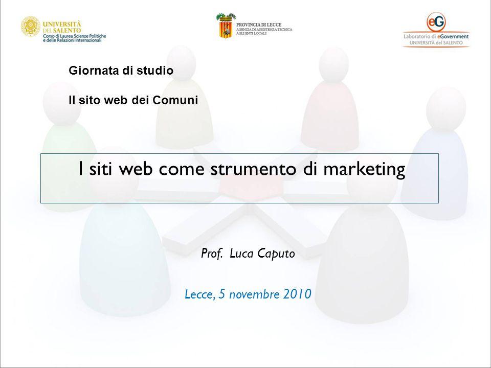 I siti web come strumento di marketing Giornata di studio Il sito web dei Comuni Prof. Luca Caputo Lecce, 5 novembre 2010