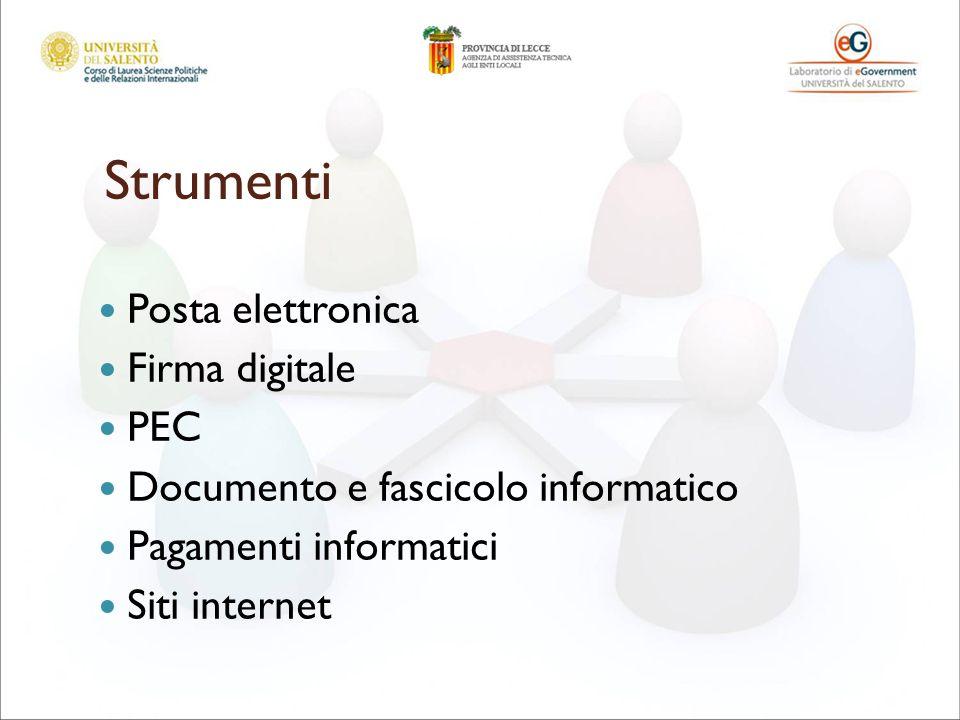 Strumenti Posta elettronica Firma digitale PEC Documento e fascicolo informatico Pagamenti informatici Siti internet