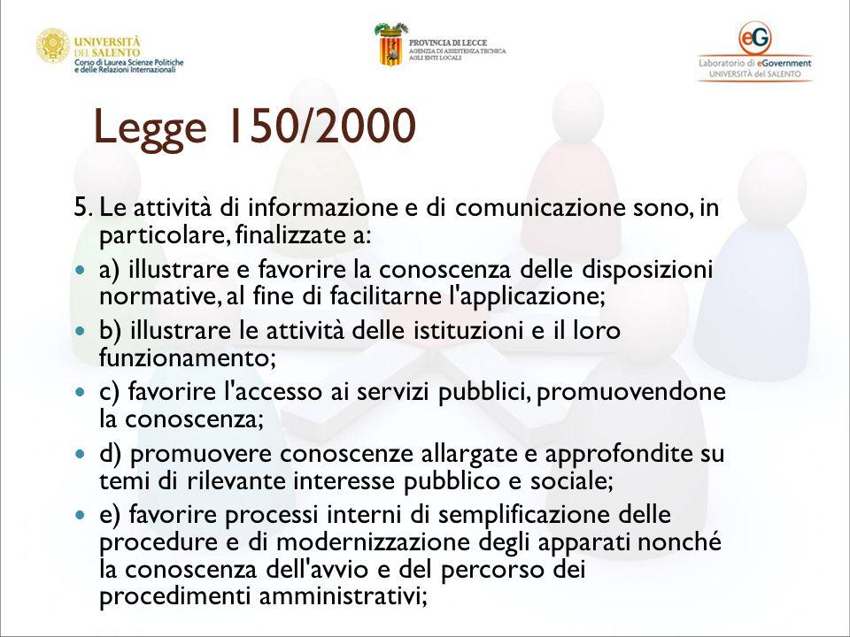 Legge 150/2000 5. Le attività di informazione e di comunicazione sono, in particolare, finalizzate a: a) illustrare e favorire la conoscenza delle dis
