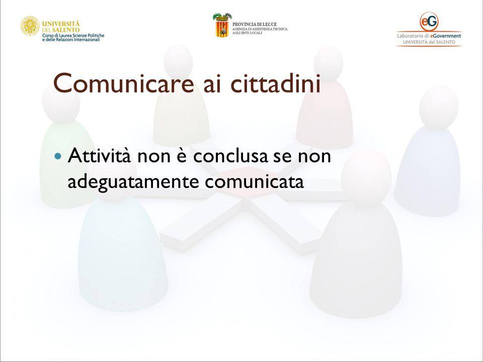 Comunicare ai cittadini Attività non è conclusa se non adeguatamente comunicata
