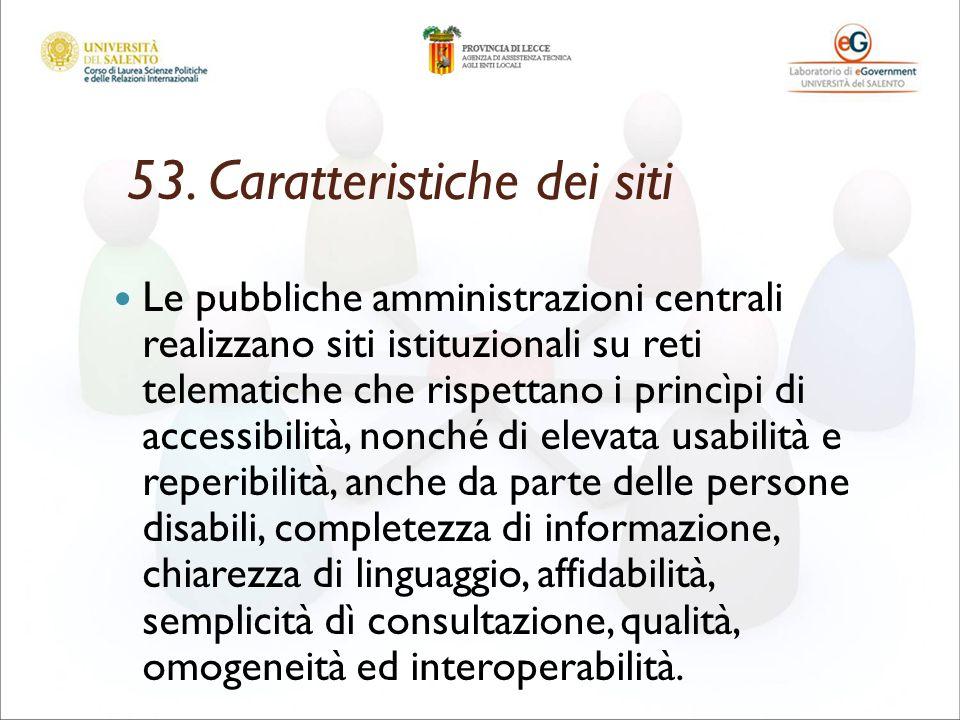 53. Caratteristiche dei siti Le pubbliche amministrazioni centrali realizzano siti istituzionali su reti telematiche che rispettano i princìpi di acce