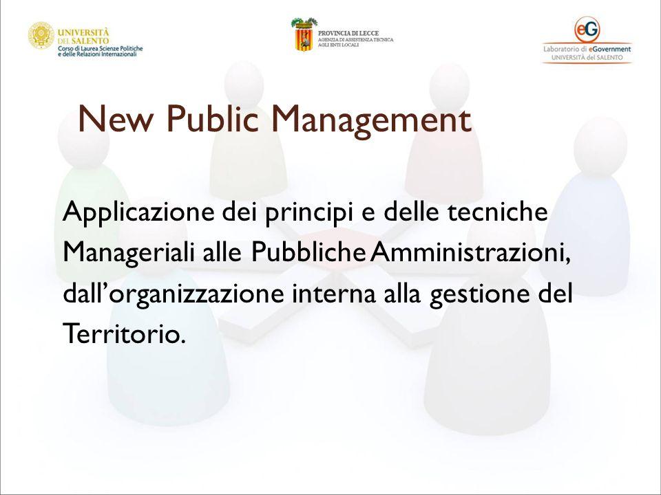 New Public Management Applicazione dei principi e delle tecniche Manageriali alle Pubbliche Amministrazioni, dallorganizzazione interna alla gestione del Territorio.