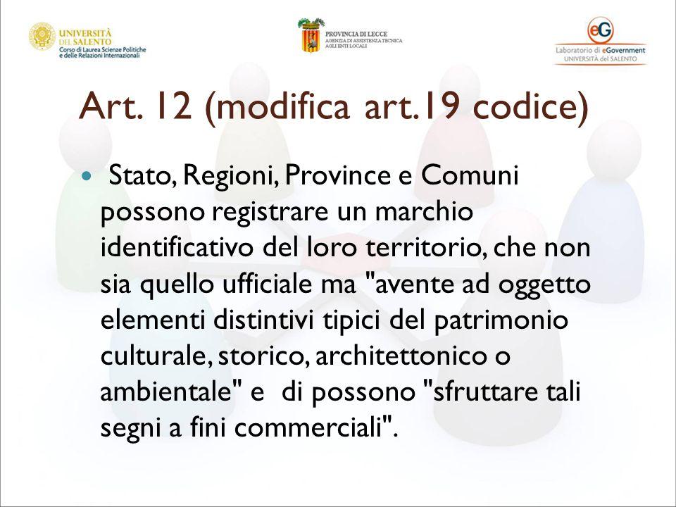 Art. 12 (modifica art.19 codice) Stato, Regioni, Province e Comuni possono registrare un marchio identificativo del loro territorio, che non sia quell