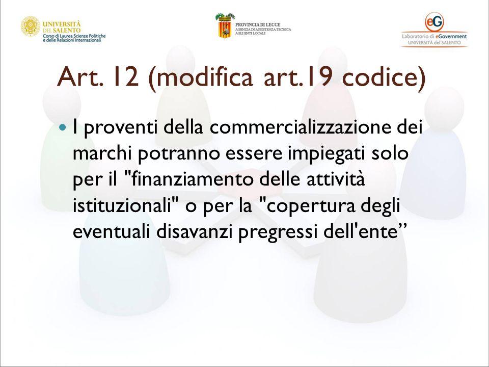 Art. 12 (modifica art.19 codice) I proventi della commercializzazione dei marchi potranno essere impiegati solo per il