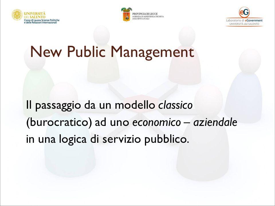 New Public Management Il passaggio da un modello classico (burocratico) ad uno economico – aziendale in una logica di servizio pubblico.