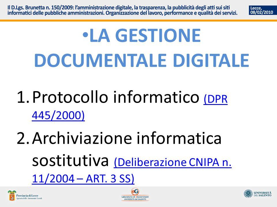 LA GESTIONE DOCUMENTALE DIGITALE 1.Protocollo informatico (DPR 445/2000) (DPR 445/2000) 2.Archiviazione informatica sostitutiva (Deliberazione CNIPA n