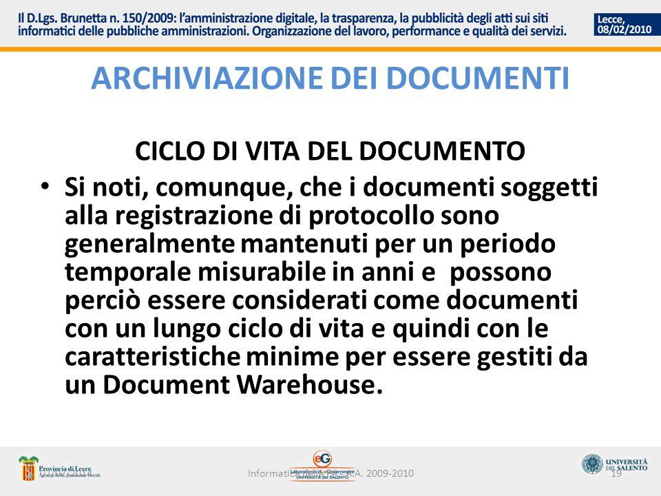 02/02/2014Informatica della PA - A.A. 2009-201019 ARCHIVIAZIONE DEI DOCUMENTI CICLO DI VITA DEL DOCUMENTO Si noti, comunque, che i documenti soggetti