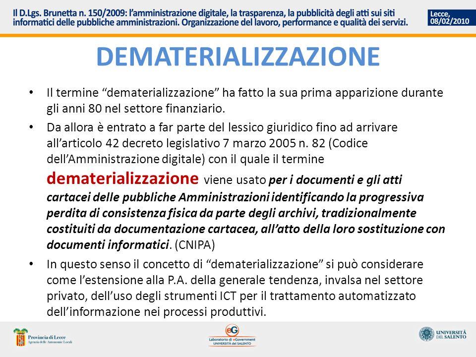 DEMATERIALIZZAZIONE Il termine dematerializzazione ha fatto la sua prima apparizione durante gli anni 80 nel settore finanziario. Da allora è entrato