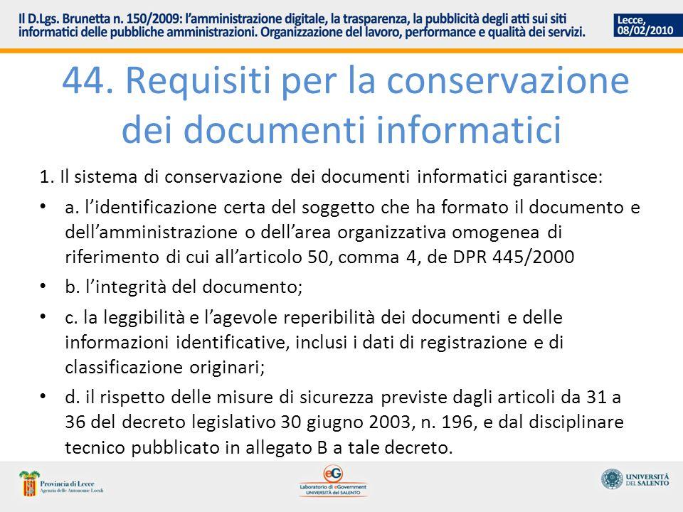 44. Requisiti per la conservazione dei documenti informatici 1. Il sistema di conservazione dei documenti informatici garantisce: a. lidentificazione
