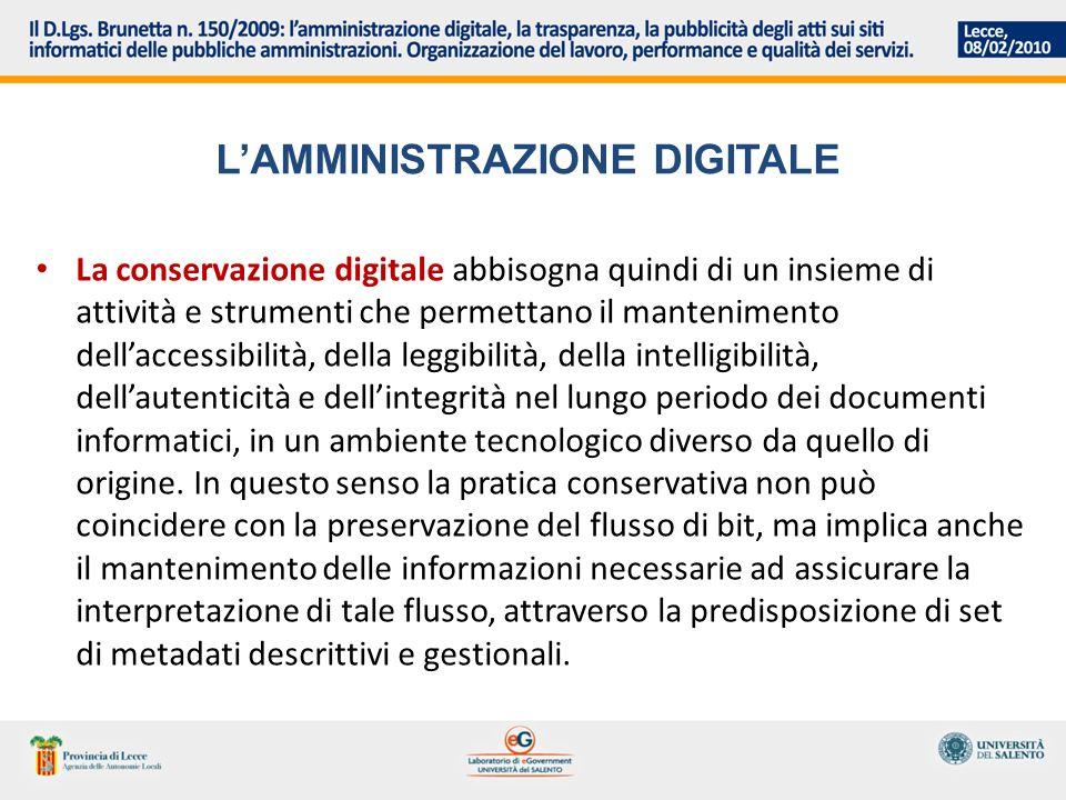 LAMMINISTRAZIONE DIGITALE La conservazione digitale abbisogna quindi di un insieme di attività e strumenti che permettano il mantenimento dellaccessib
