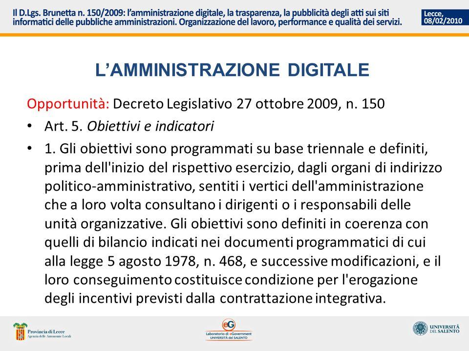 LAMMINISTRAZIONE DIGITALE Opportunità: Decreto Legislativo 27 ottobre 2009, n. 150 Art. 5. Obiettivi e indicatori 1. Gli obiettivi sono programmati su