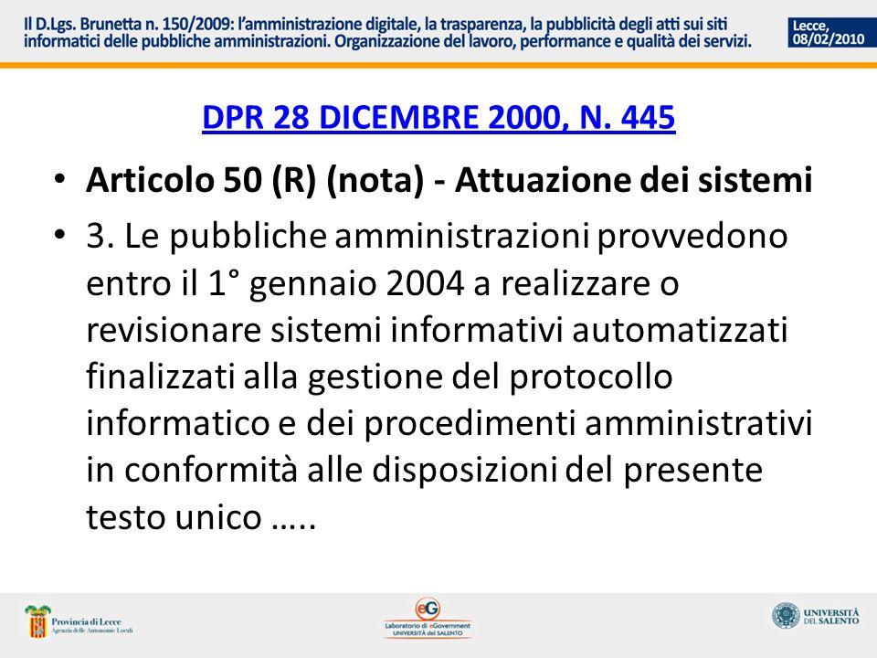 DPR 28 DICEMBRE 2000, N. 445 Articolo 50 (R) (nota) - Attuazione dei sistemi 3. Le pubbliche amministrazioni provvedono entro il 1° gennaio 2004 a rea