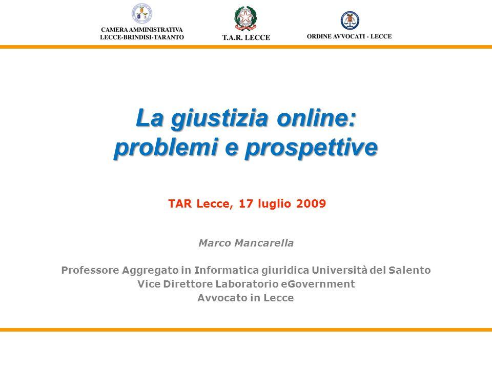 La giustizia online: problemi e prospettive La giustizia online: problemi e prospettive TAR Lecce, 17 luglio 2009 Marco Mancarella Professore Aggregat