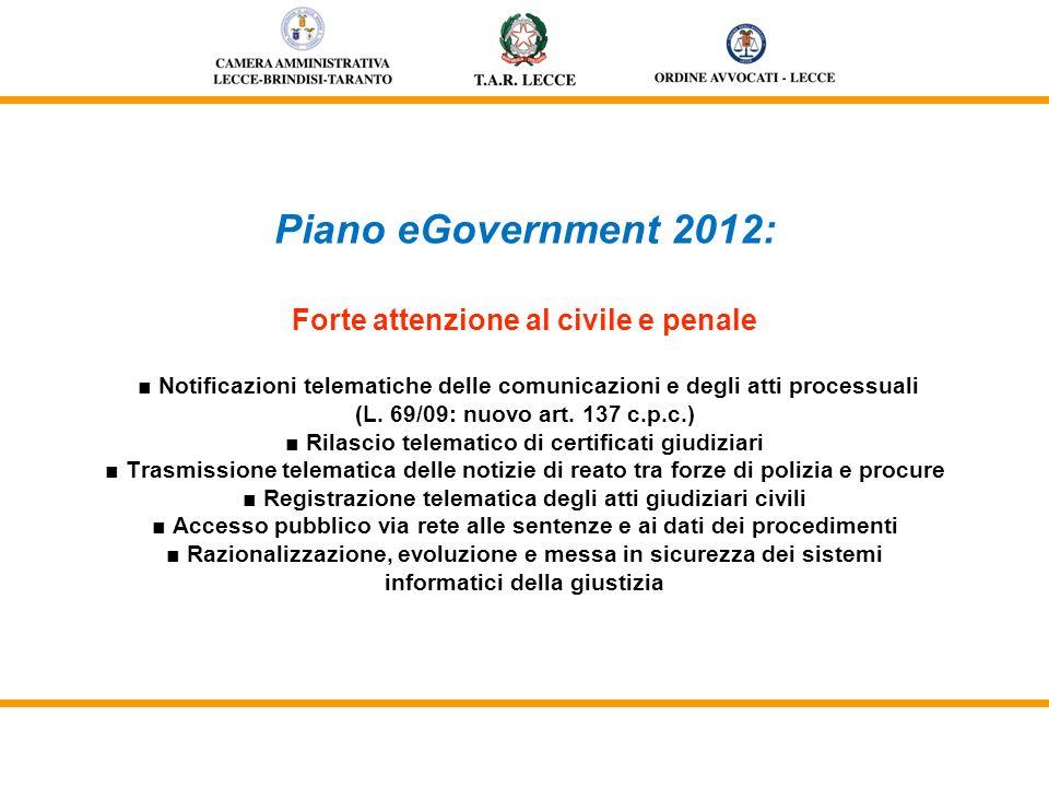 Piano eGovernment 2012: Forte attenzione al civile e penale Notificazioni telematiche delle comunicazioni e degli atti processuali (L. 69/09: nuovo ar