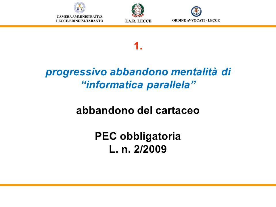 1. progressivo abbandono mentalità di informatica parallela abbandono del cartaceo PEC obbligatoria L. n. 2/2009