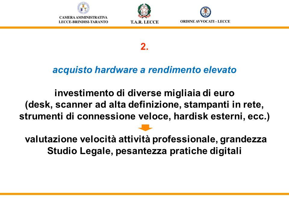 2. acquisto hardware a rendimento elevato investimento di diverse migliaia di euro (desk, scanner ad alta definizione, stampanti in rete, strumenti di