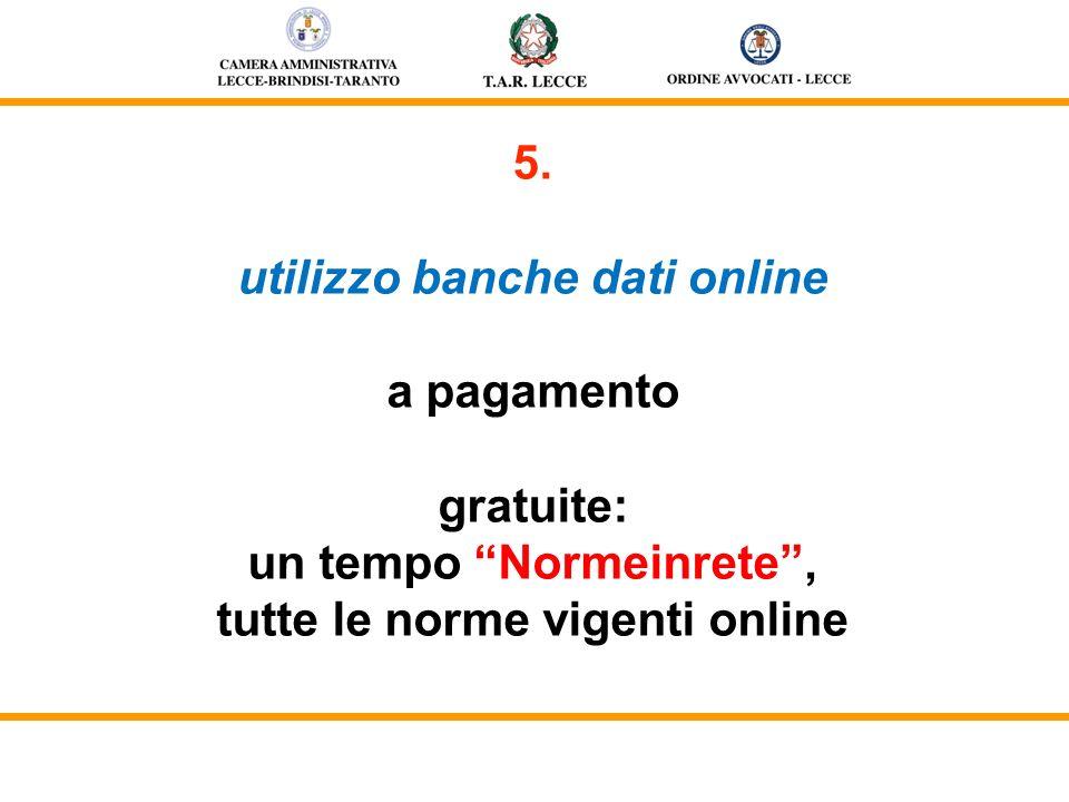 5. utilizzo banche dati online a pagamento gratuite: un tempo Normeinrete, tutte le norme vigenti online