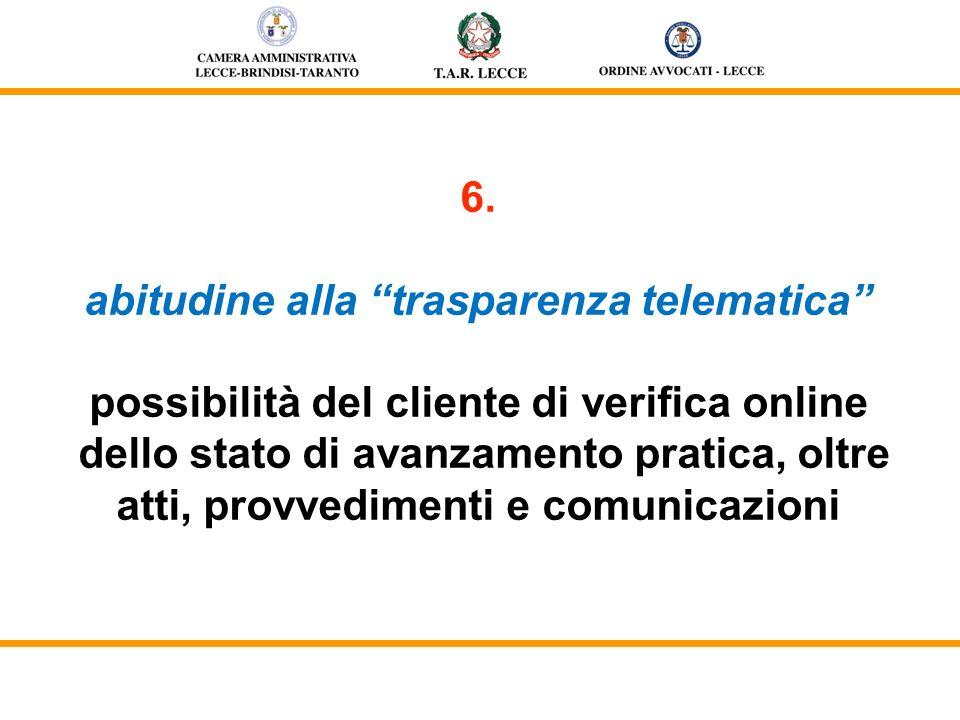 6. abitudine alla trasparenza telematica possibilità del cliente di verifica online dello stato di avanzamento pratica, oltre atti, provvedimenti e co