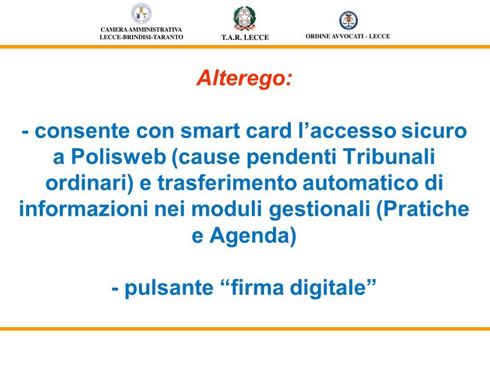 Alterego: - consente con smart card laccesso sicuro a Polisweb (cause pendenti Tribunali ordinari) e trasferimento automatico di informazioni nei modu