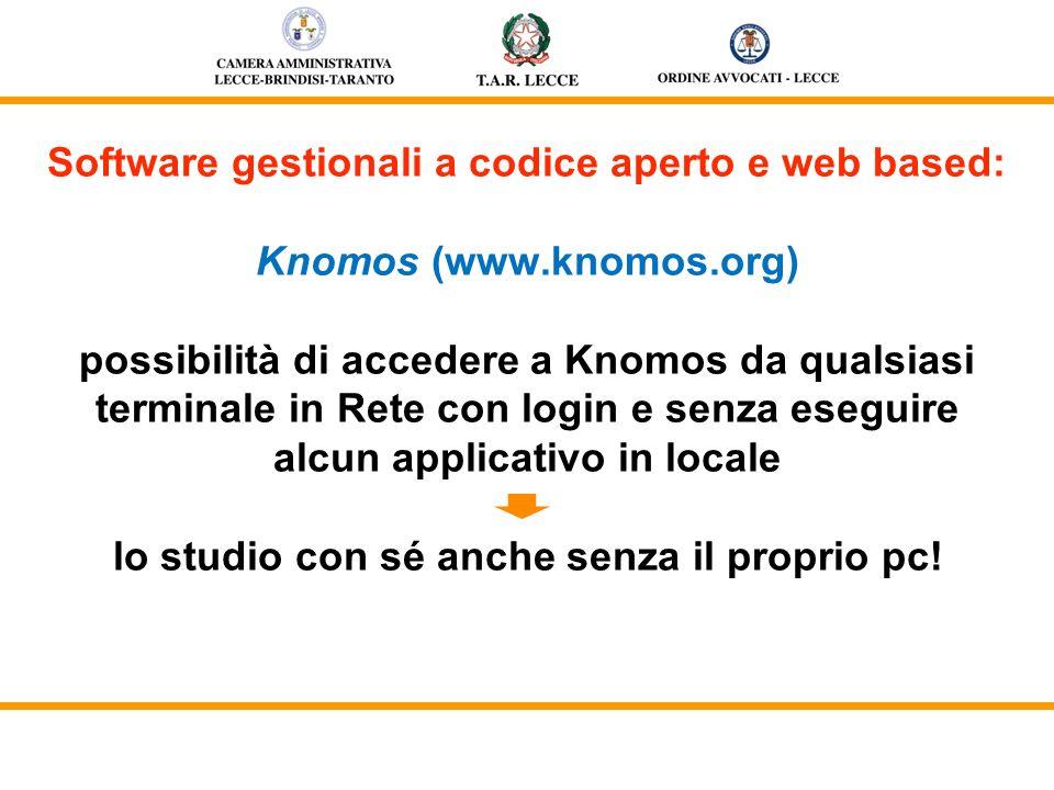Software gestionali a codice aperto e web based: Knomos (www.knomos.org) possibilità di accedere a Knomos da qualsiasi terminale in Rete con login e s