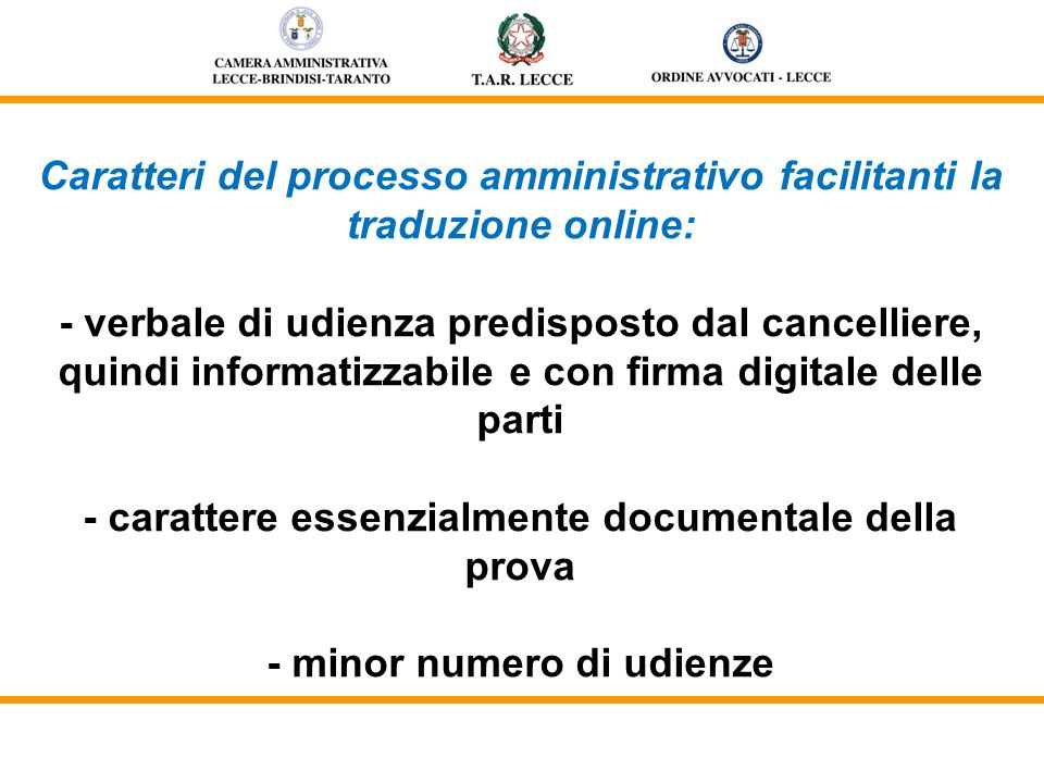 Caratteri del processo amministrativo facilitanti la traduzione online: - verbale di udienza predisposto dal cancelliere, quindi informatizzabile e co