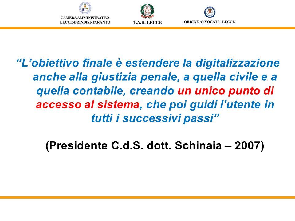 Lobiettivo finale è estendere la digitalizzazione anche alla giustizia penale, a quella civile e a quella contabile, creando un unico punto di accesso al sistema, che poi guidi lutente in tutti i successivi passi (Presidente C.d.S.