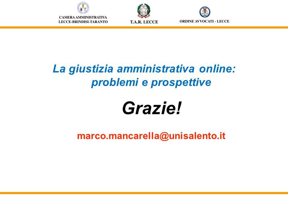 La giustizia amministrativa online: problemi e prospettive Grazie! marco.mancarella@unisalento.it