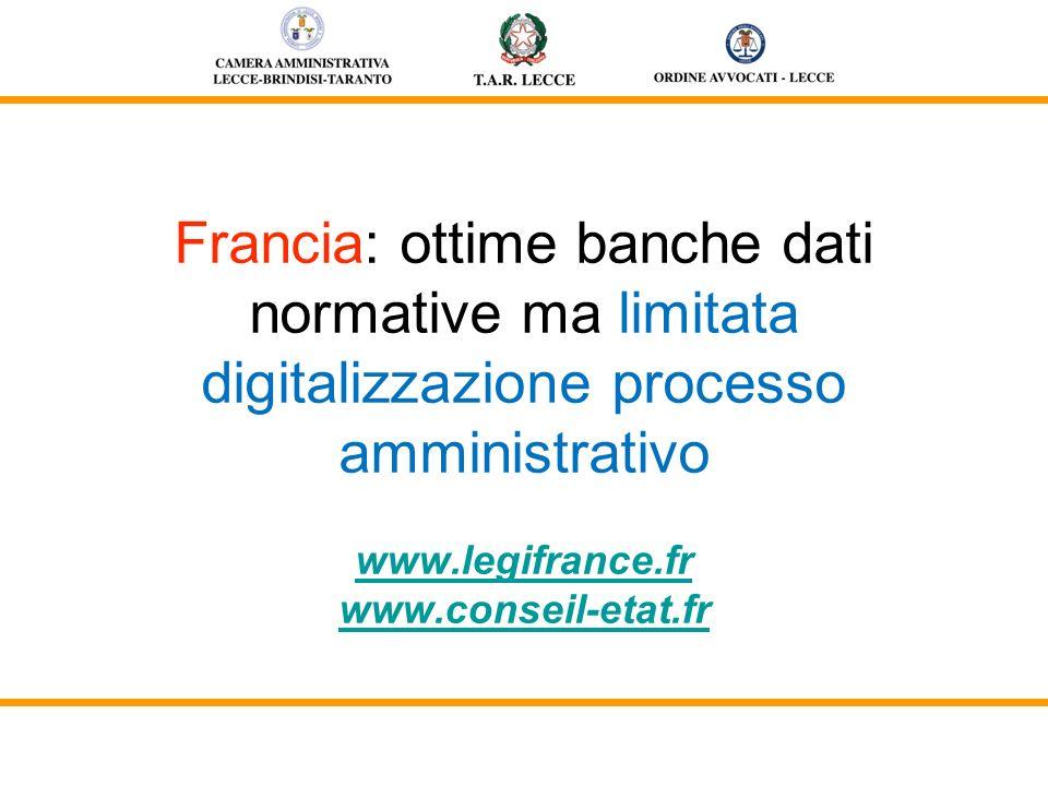Francia: ottime banche dati normative ma limitata digitalizzazione processo amministrativo www.legifrance.fr www.conseil-etat.fr www.legifrance.fr www.conseil-etat.fr
