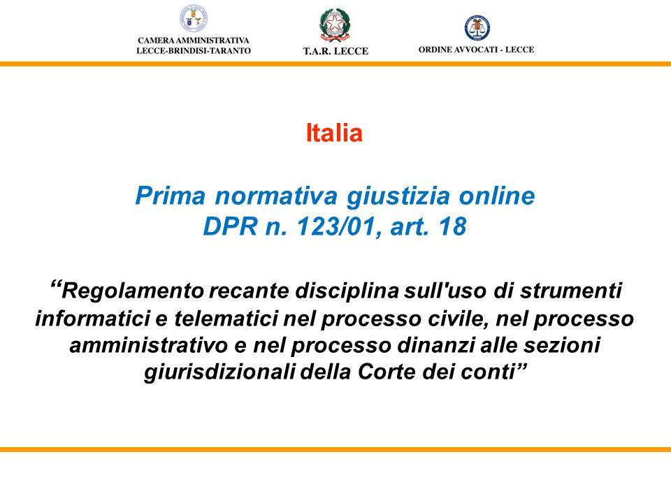 Italia DM Giustizia 17 luglio 2008 Regole tecnico-operative per luso di strumenti informatici e telematici nel processo civile DM Giustizia 10 luglio 2009 Adozione delle specifiche della strutturazione dei modelli informatici previste dall art.